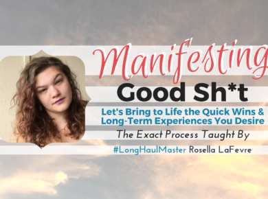 Learn the exact 5-Step Manifesting Process taught by Long-Haul Master Rosella LaFevre