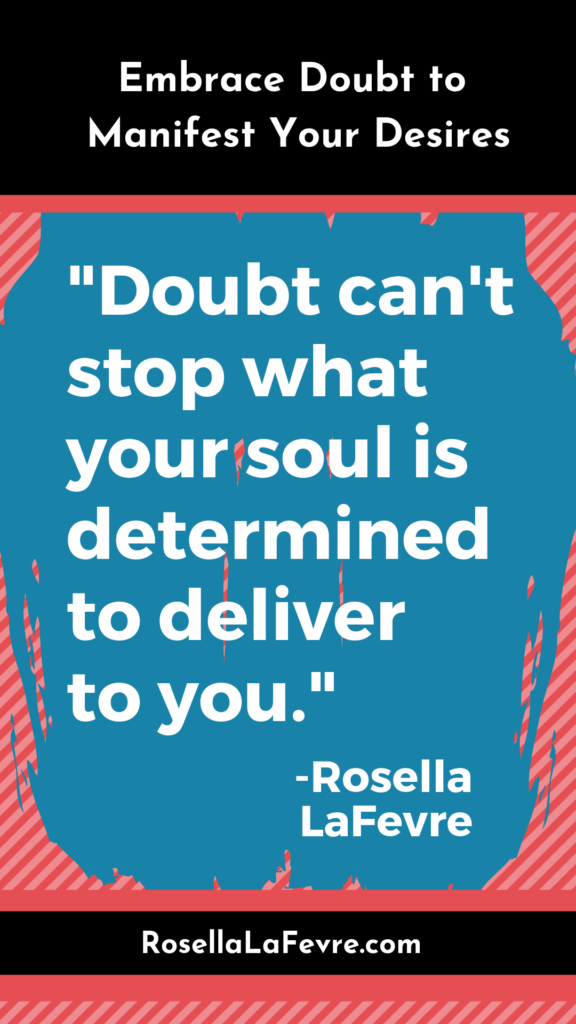 "Pinterest Graphic for Embrace Doubt to Manifest Your Desires with quote from Rosella LaFevre that reads, ""Doubt can't stop what your soul is determined to deliver to you."""