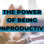 The Power of Being Unproductive (When You Can't NOT Fuck Off)