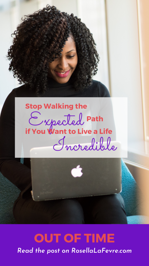 Out of Time: Stop Walking the Expected Path If You Want to Live a Life Incredible